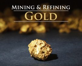 The Earth's Bounty: How Gold Is Mined and Refined
