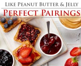 Like Peanut Butter and Jelly: Perfect Pairings