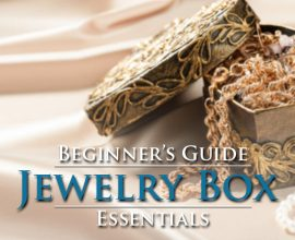 Gotta Have It: the Beginner's Guide to the Essential Jewelry Box