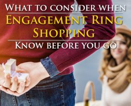 What to Consider When Engagement Ring Shopping: Know Before You Go