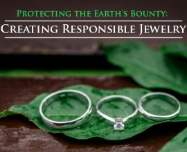 Protecting the Earth's Bounty: Working Together to Responsibly Create Jewelry