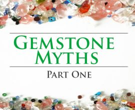 Gemstone Myths, Part One