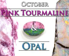 Gems of the Month: Pink Tourmaline and Opal